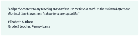 """""""I align the content to my teaching standards to use for time in math. In the awkward afternoon dismissal time I have them find me for a pop-up battle!"""""""